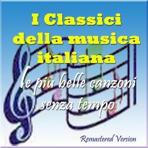 I classici della musica italiana: Le più belle canzoni senza tempo (Remastered version)