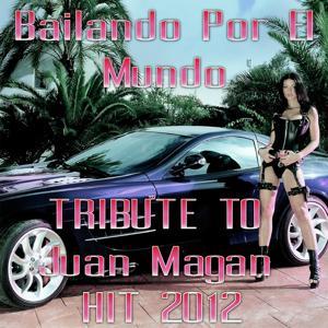 Bailando por el Mundo (Hit 2012, Tribute to Juan Magan)