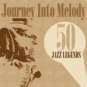 Journey Into Melody (50 Jazz Legends)