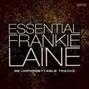 Essential Frankie Laine - 88 Unforgettable Tracks