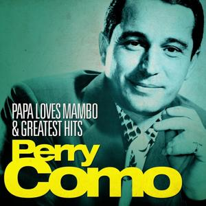 Perry Como - Papa Loves Mambo and Greatest Hits (Remastered)