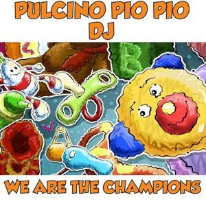 We Are the Champions (Pulcino version)