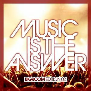Music Is the Answer (Bigroom Edition 02)