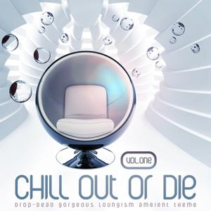 Chill Out or Die, Vol. 1 (Drop-Dead Gorgeous Loungism Ambient Theme)