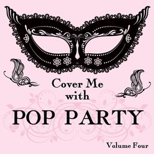 Cover Me With Pop Party, Vol. 4