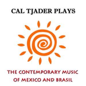 Cal Tjader Plays The Contemporary Music Of Mexico And Brasil (Original Album Digitally Remastered)