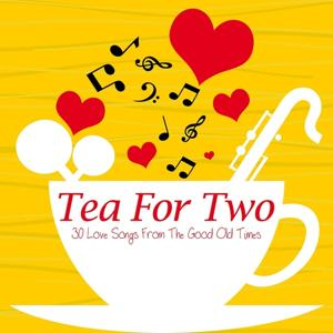 Tea for Two: 30 Love Songs from the Good Old Times