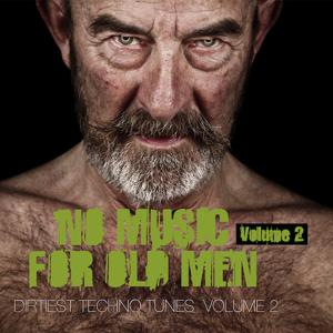 No Music For Old Men, Vol.2 - Dirtiest Techno Tunes