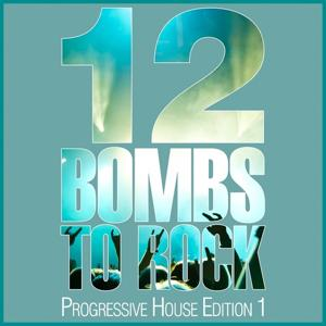 12 Bombs to Rock (Progressive House Edition 1)