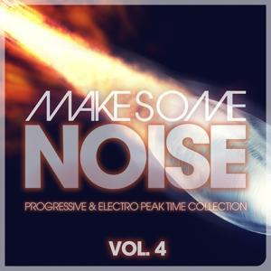 Make Some Noise - Progressive & Electro Peak Time Collection Vol. 4