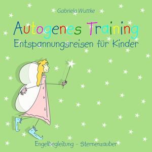 Autogenes Training - Entspannungsreisen für Kinder (Engelbegleitung - Sternenzauber)