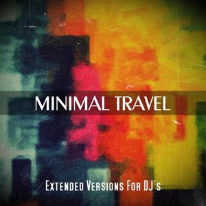 Minimal Travel (Extended Versions For DJ's)