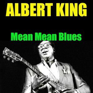 Albert King: Mean Mean Blues