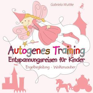 Autogenes Training - Entspannungsreisen für Kinder (Engelbegleitung - Wolkenzauber)