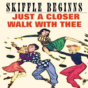 Skiffle Beginns (Just a Closer Walk With Thee)
