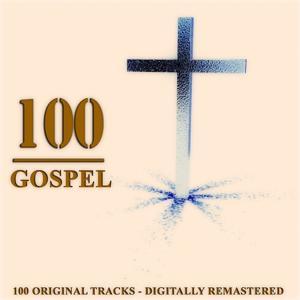 100 Gospel (100 Original Tracks - Digitally Remastered)