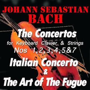 Bach: The Concertos for Keyboard,Clavier & Strings No. 1, 2, 3, 4, 5 & 7, Italian Concerto & The Art of the Fugue