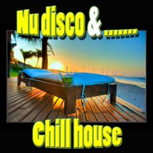Nu Disco & Chill House (Lounge, Chill Out, Relax, Ambient, New Age, Easy Listening, Traditional)