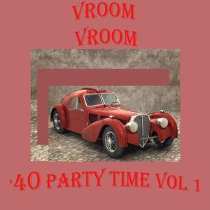 Vroom Vroom: '40 Party Time, Vol. 1