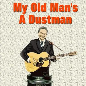 My Old Man's a Dustman