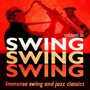 Swing, Swing, Swing - Immense Swing and Jazz Classics, Vol. 36