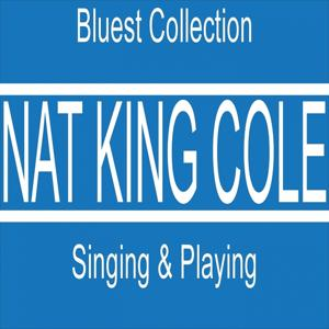 Nat King Cole Singing & Playing (Bluest Collection)