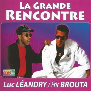 La grande rencontre de Luc Léandry et Eric Brouta