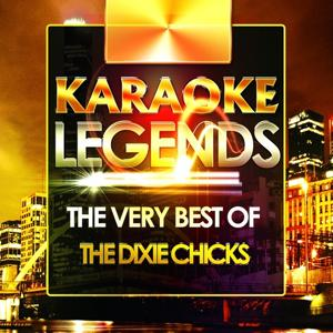 The Very Best of the Dixie Chicks (Karaoke Version)