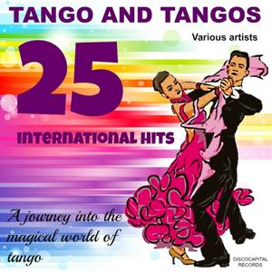 Tango and Tangos, 25 International Hits (A Journey into the Magical World of Tango)