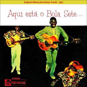 Aqui Esta o Bola Sete (Original Album Plus Bonus Tracks 1957)