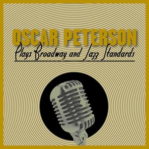 Oscar Peterson Plays Broadway and Jazz Standards