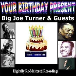 Your Birthday Present - Big Joe Turner & Guests