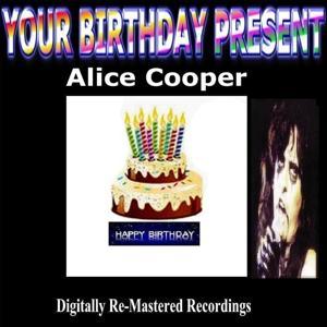 Your Birthday Present - Alice Cooper