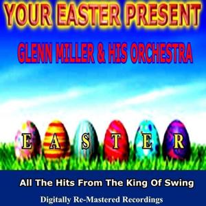 Your Easter Present - Glenn Miller & His Orchestra