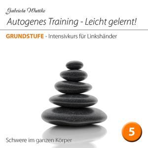 Autogenes Training-Leicht gelernt! (Intensivkurs für Linkshänder - Vol.5)