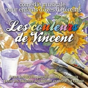 Les couleurs de Vincent (Comédie musicale pour enfants d'âges différents avec les accompagnements musicaux pour les chanter soi-même ou avec sa classe)