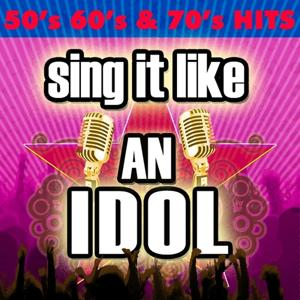 Sing It Like An Idol: Hits of the 50's 60's & 70's