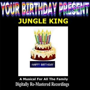 Your Birthday Present - Jungle King