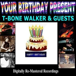 Your Birthday Present - T-Bone Walker & Guests