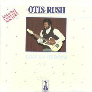 Otis Rush Live In Europe (Historical Concert Nancy 1977)