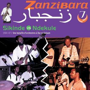Zanzibara, vol. 7 : Sikinde Vs Ndekule, une bataille d'orchestres à Dar es Salaam (1984-87)