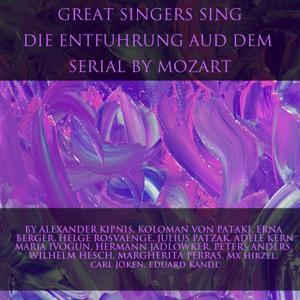 Great Singers Sing Die Entfuhrung Aud Dem Serail by Mozart