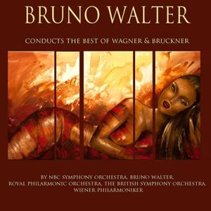 Bruno Walter Conducts the Best of Wagner & Bruckner