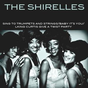 The Shirelles: Sing To Trumpets And Strings/Baby It's You/King Curtis Give A Twist Party