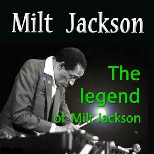 The Legend of Milt Jackson