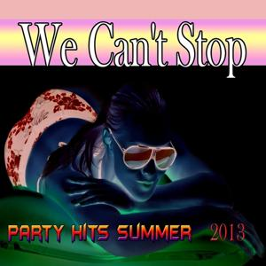 We Can't Stop (Party Hits Summer 2013)