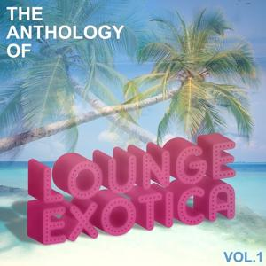 Anthology of Lounge-Exotica, Vol. 1