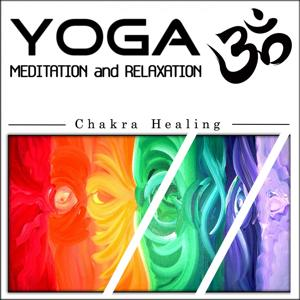 Yoga Meditation and Relaxation: Chakra Healing (1hour Yoga Therapy for Your Spiritual and Body Healing)