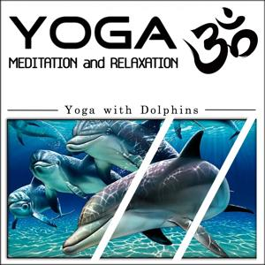 Yoga Meditation and Relaxation: Yoga With Dolphins (1hour Yoga Therapy for Your Spiritual and Body Healing)