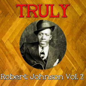 Truly Robert Johnson, Vol. 2